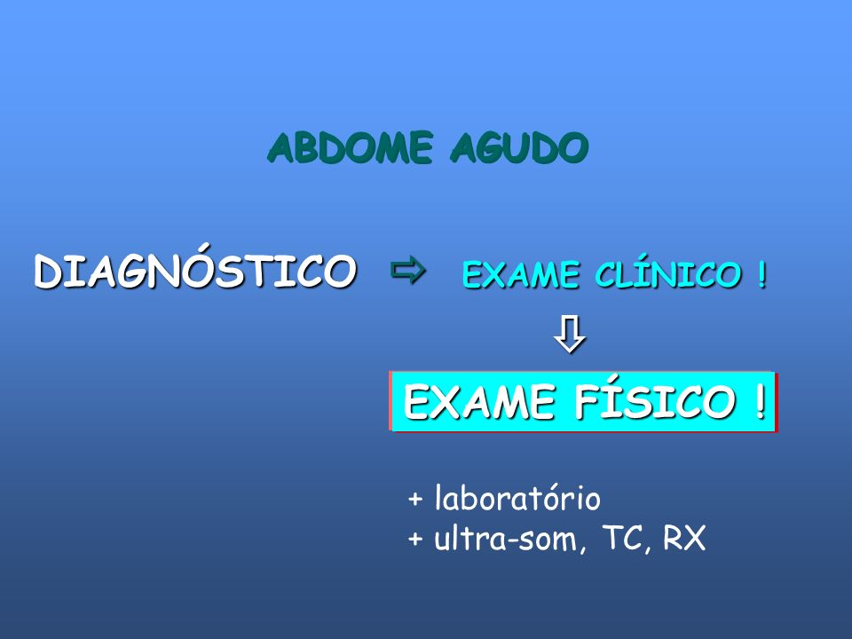 ABDOME AGUDO DIAGNÓSTICO EXAME CLÍNICO ! EXAME FÍSICO ! + laboratório + ultra-som, TC, RX