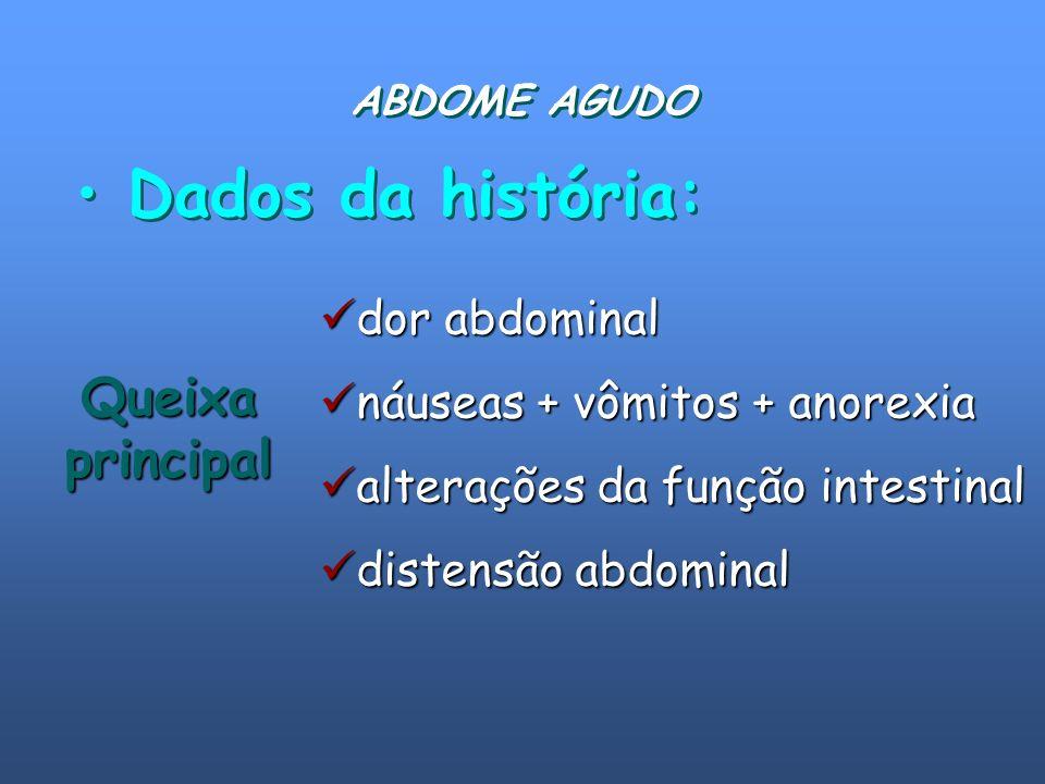 Queixaprincipal Dados da história: dor abdominal dor abdominal náuseas + vômitos + anorexia náuseas + vômitos + anorexia alterações da função intestin