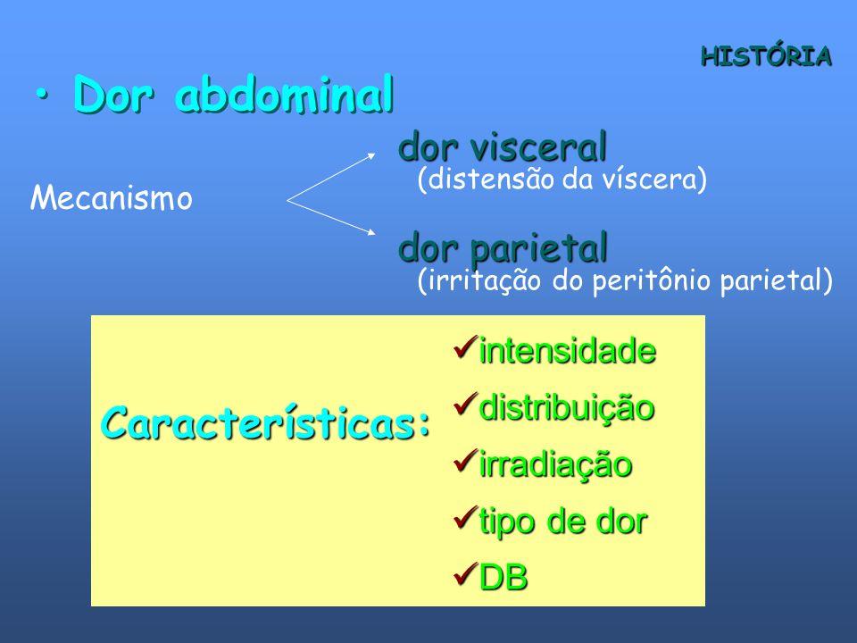 Dor abdominal Mecanismo dor visceral dor parietal (distensão da víscera) (irritação do peritônio parietal) Características: intensidade intensidade di