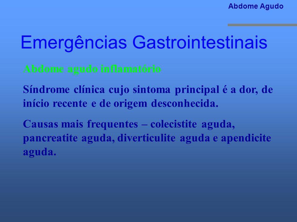 Emergências Gastrointestinais Abdome agudo inflamatório Síndrome clínica cujo sintoma principal é a dor, de início recente e de origem desconhecida. C