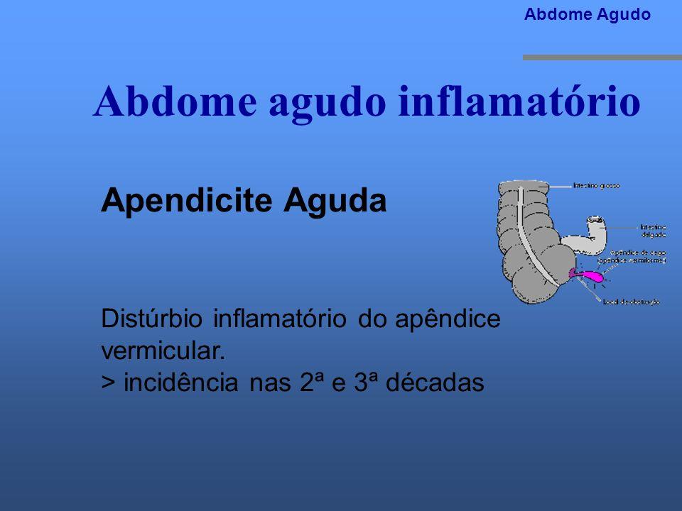 Abdome agudo inflamatório Abdome Agudo Apendicite Aguda Distúrbio inflamatório do apêndice vermicular. > incidência nas 2ª e 3ª décadas