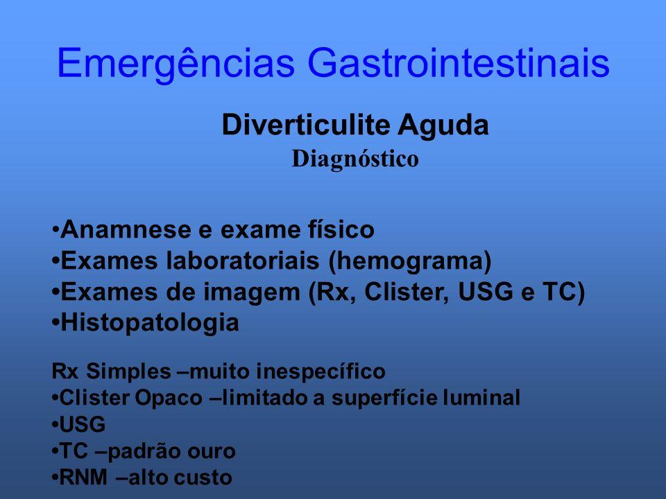 Emergências Gastrointestinais Diverticulite Aguda Diagnóstico Anamnese e exame físico Exames laboratoriais (hemograma) Exames de imagem (Rx, Clister,