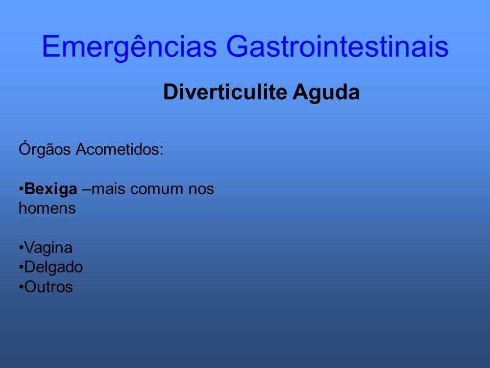 Emergências Gastrointestinais Diverticulite Aguda Órgãos Acometidos: Bexiga –mais comum nos homens Vagina Delgado Outros