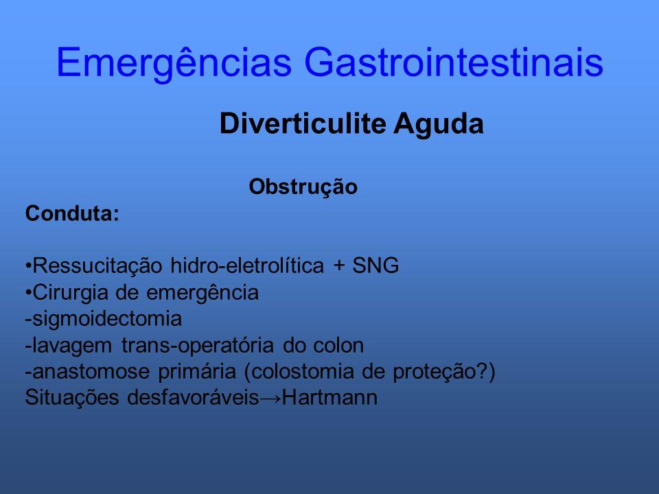 Emergências Gastrointestinais Diverticulite Aguda Obstrução Conduta: Ressucitação hidro-eletrolítica + SNG Cirurgia de emergência -sigmoidectomia -lav