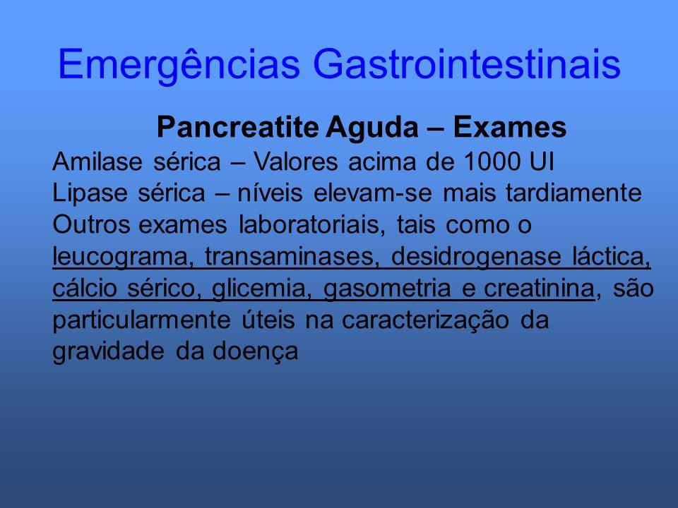 Emergências Gastrointestinais Pancreatite Aguda – Exames Amilase sérica – Valores acima de 1000 UI Lipase sérica – níveis elevam-se mais tardiamente O
