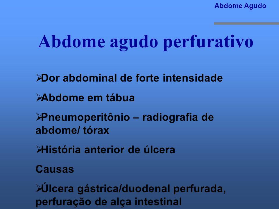 Abdome agudo perfurativo Dor abdominal de forte intensidade Abdome em tábua Pneumoperitônio – radiografia de abdome/ tórax História anterior de úlcera