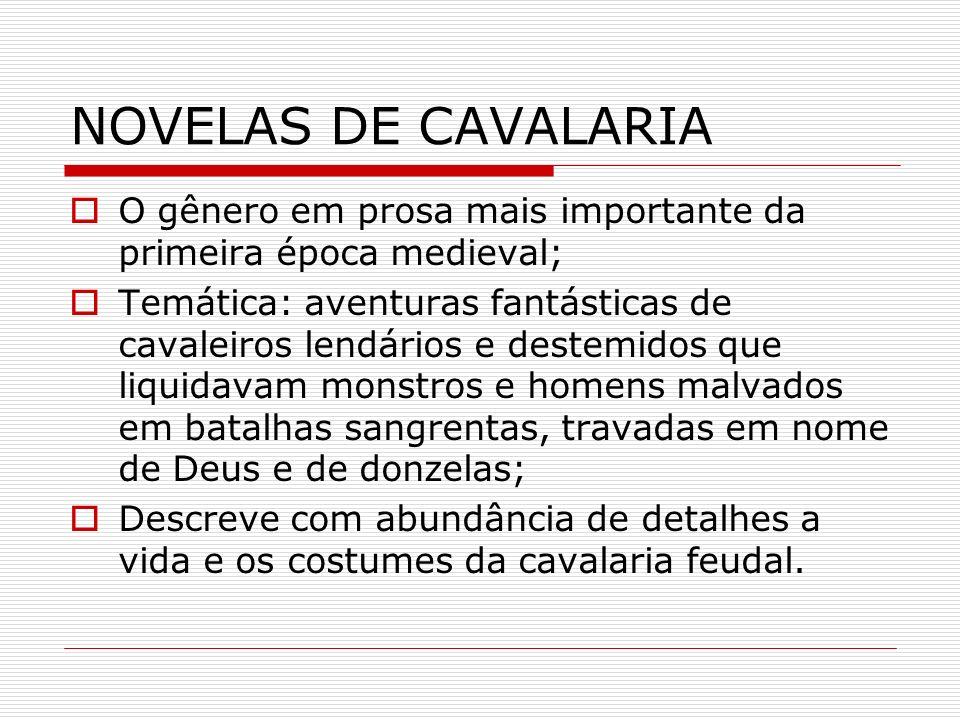 NOVELAS DE CAVALARIA O gênero em prosa mais importante da primeira época medieval; Temática: aventuras fantásticas de cavaleiros lendários e destemido