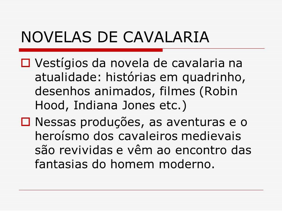 NOVELAS DE CAVALARIA Vestígios da novela de cavalaria na atualidade: histórias em quadrinho, desenhos animados, filmes (Robin Hood, Indiana Jones etc.