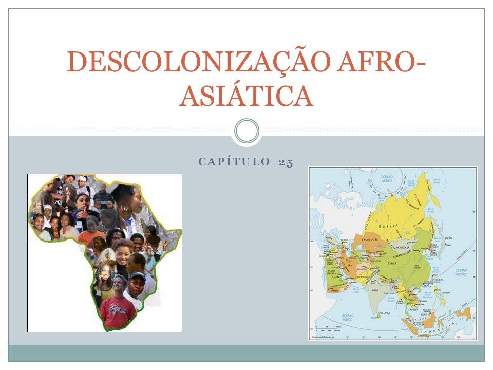 CAPÍTULO 25 DESCOLONIZAÇÃO AFRO- ASIÁTICA