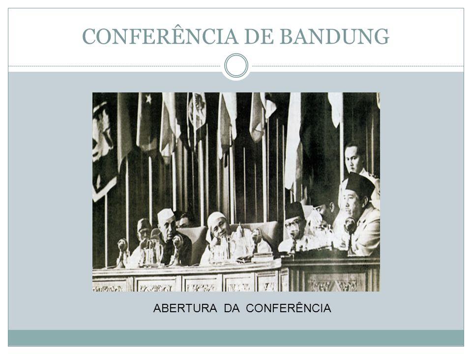 CONFERÊNCIA DE BANDUNG ABERTURA DA CONFERÊNCIA