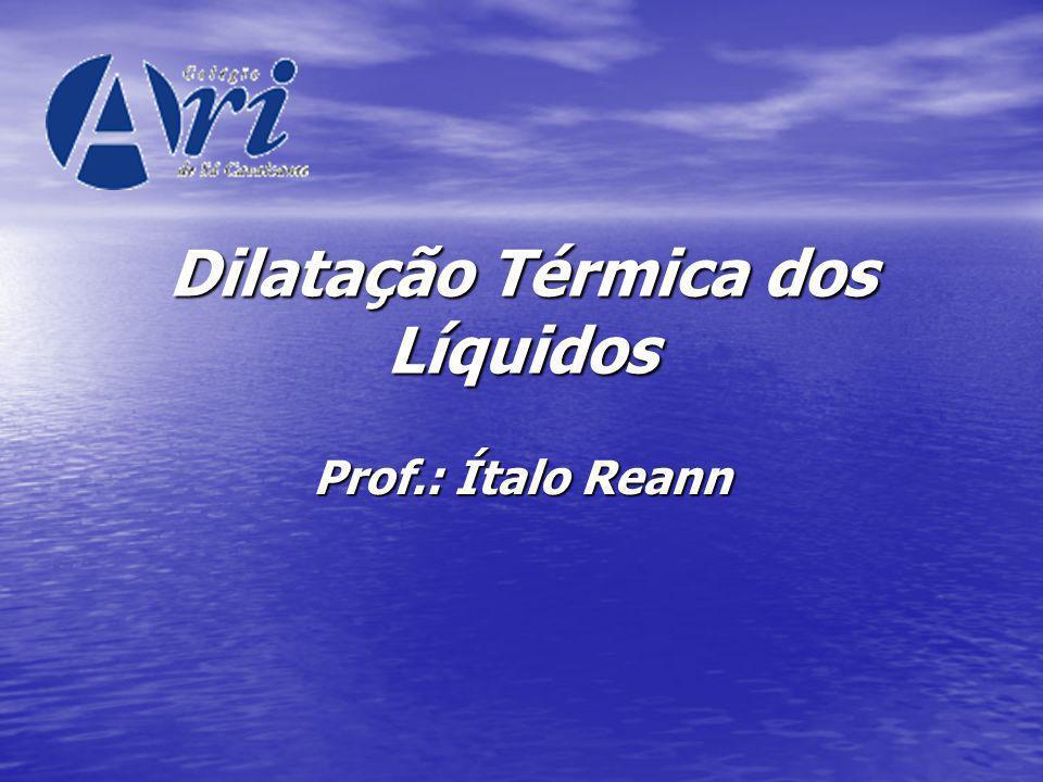 Dilatação Térmica dos Líquidos Prof.: Ítalo Reann
