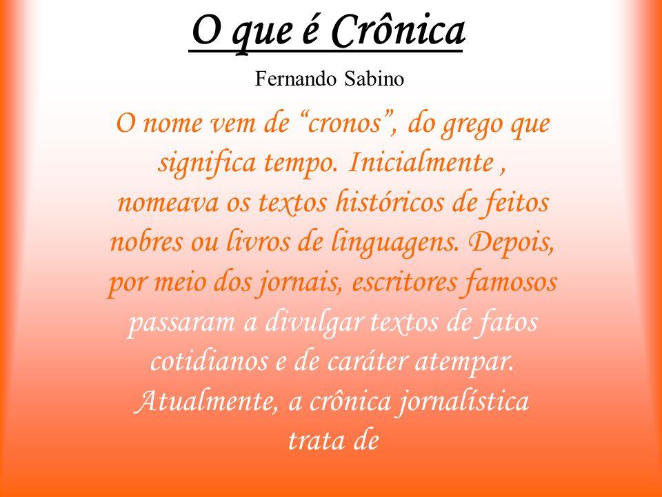 O que é Crônica O nome vem de cronos, do grego que significa tempo.