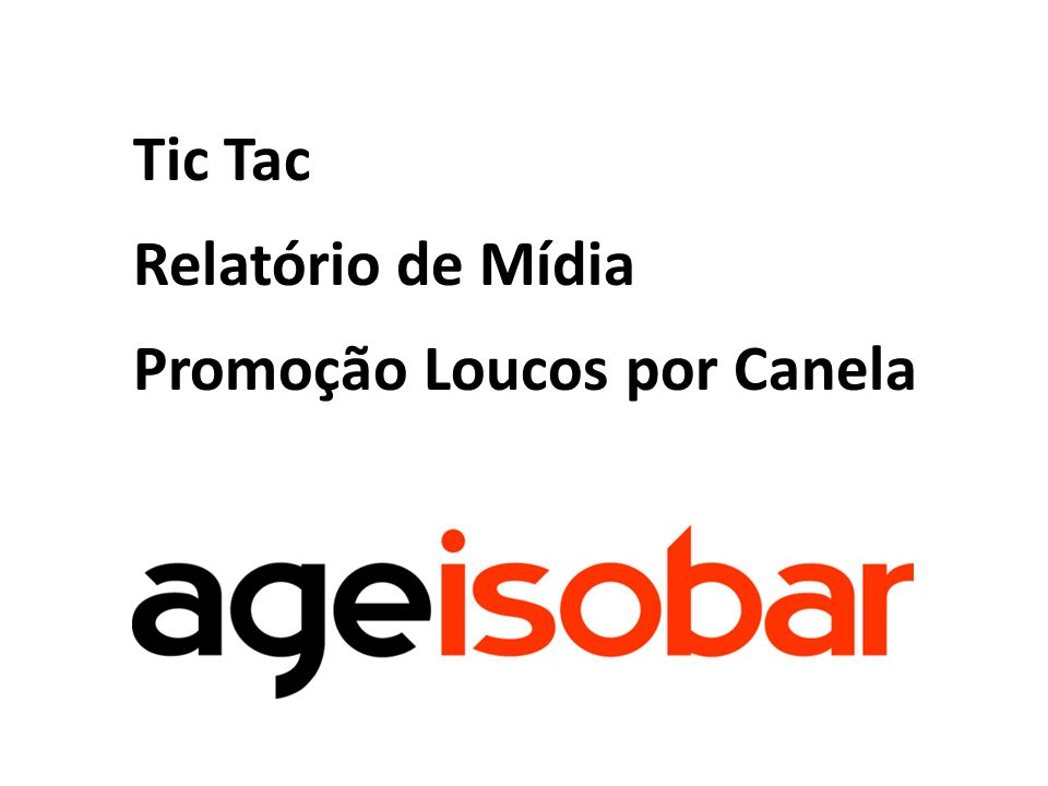 Tic Tac Relatório de Mídia Promoção Loucos por Canela