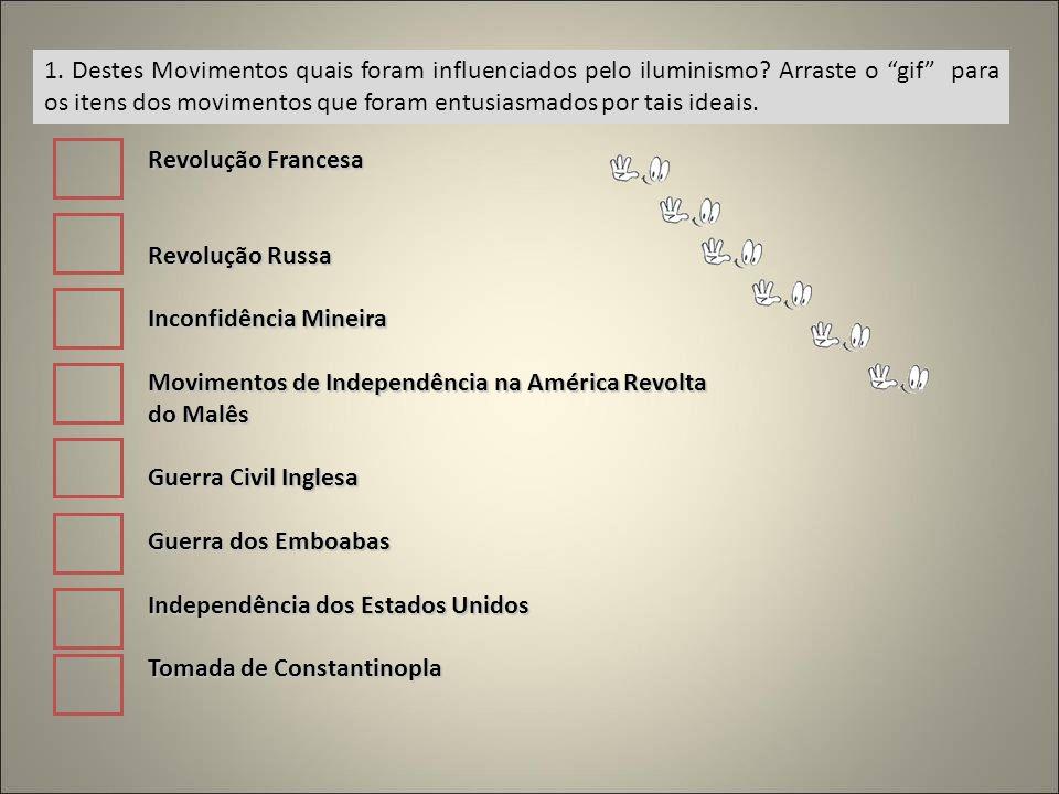 1. Destes Movimentos quais foram influenciados pelo iluminismo? Arraste o gif para os itens dos movimentos que foram entusiasmados por tais ideais. Re