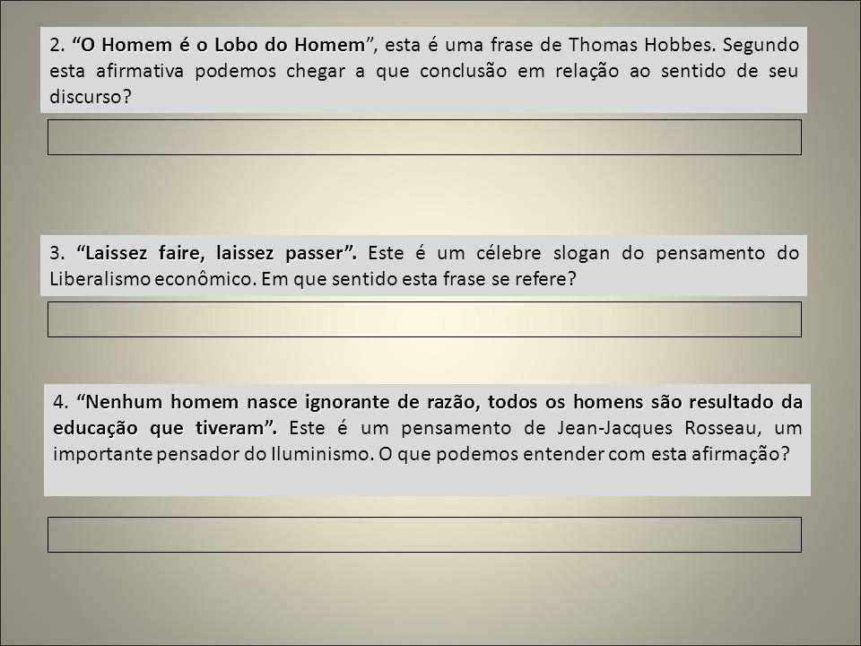 O Homem é o Lobo do Homem 2. O Homem é o Lobo do Homem, esta é uma frase de Thomas Hobbes. Segundo esta afirmativa podemos chegar a que conclusão em r