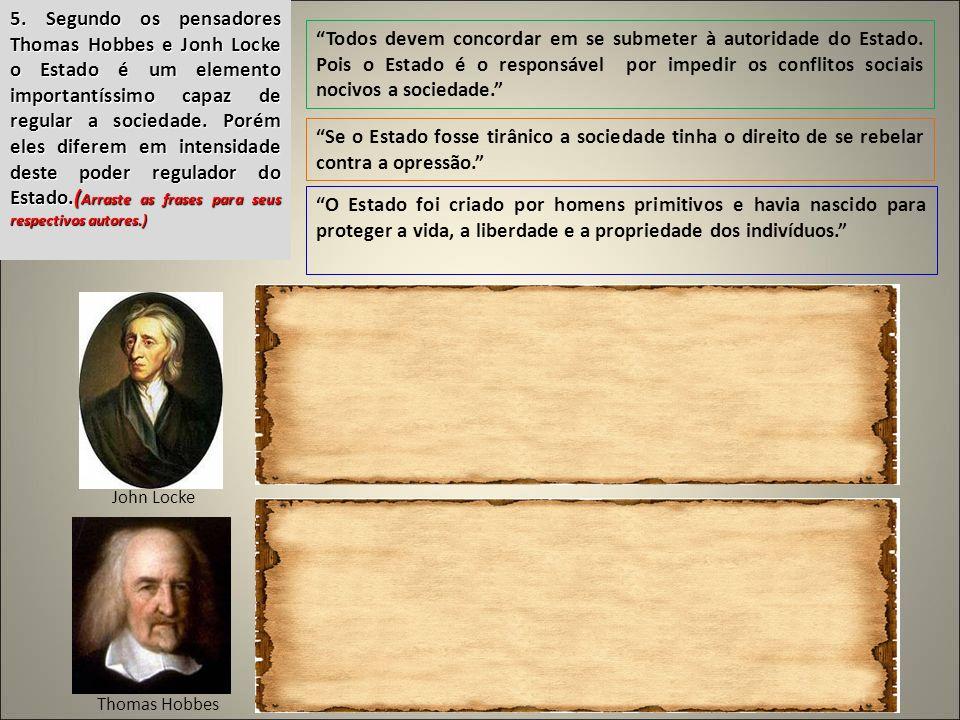 Thomas Hobbes John Locke Todos devem concordar em se submeter à autoridade do Estado. Pois o Estado é o responsável por impedir os conflitos sociais n