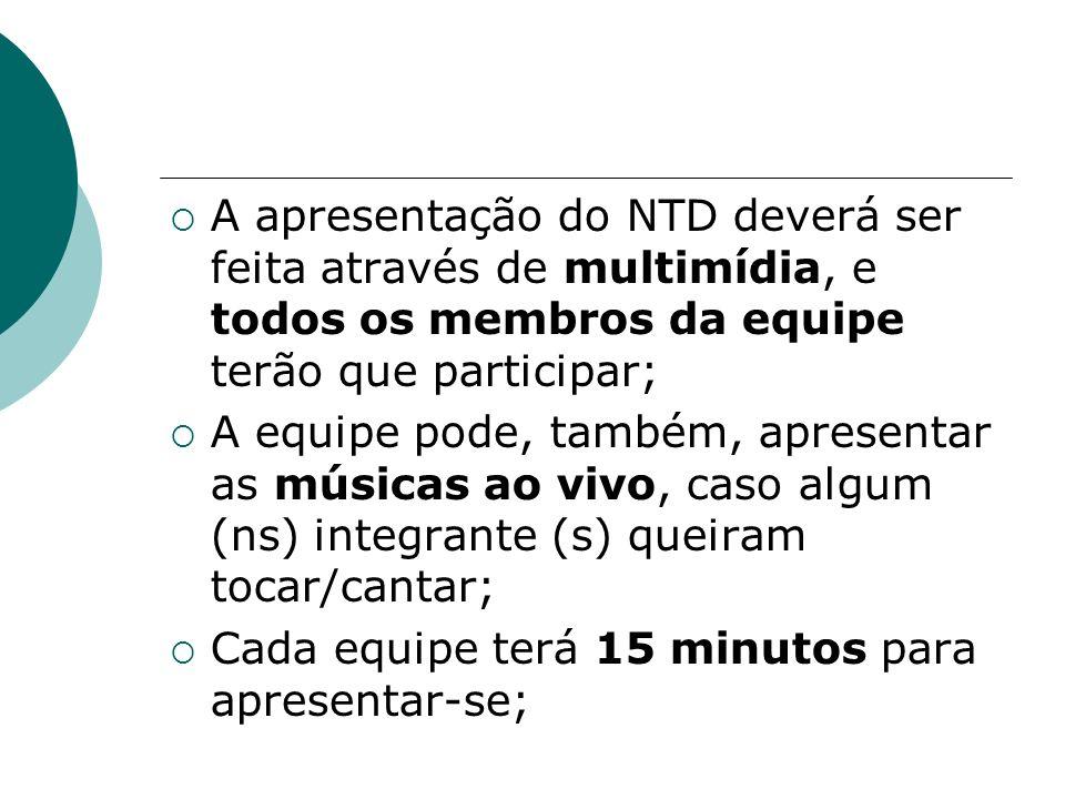 A apresentação do NTD deverá ser feita através de multimídia, e todos os membros da equipe terão que participar; A equipe pode, também, apresentar as