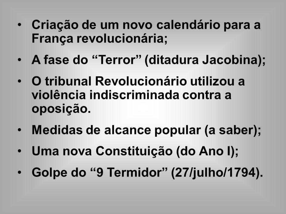 Criação de um novo calendário para a França revolucionária; A fase do Terror (ditadura Jacobina); O tribunal Revolucionário utilizou a violência indis