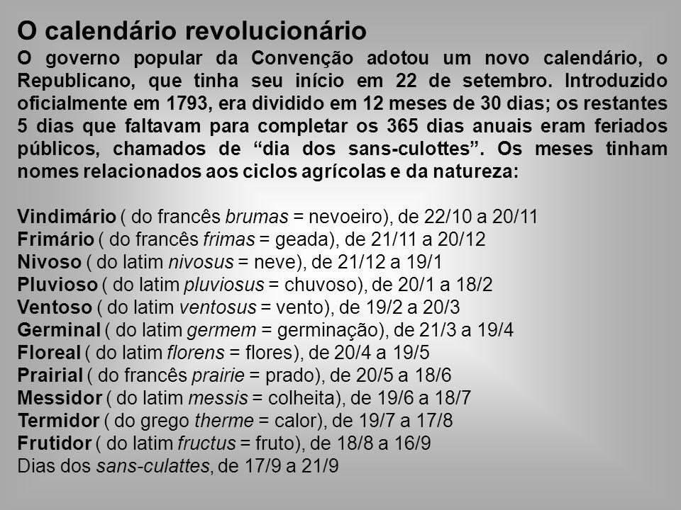 O calendário revolucionário O governo popular da Convenção adotou um novo calendário, o Republicano, que tinha seu início em 22 de setembro. Introduzi