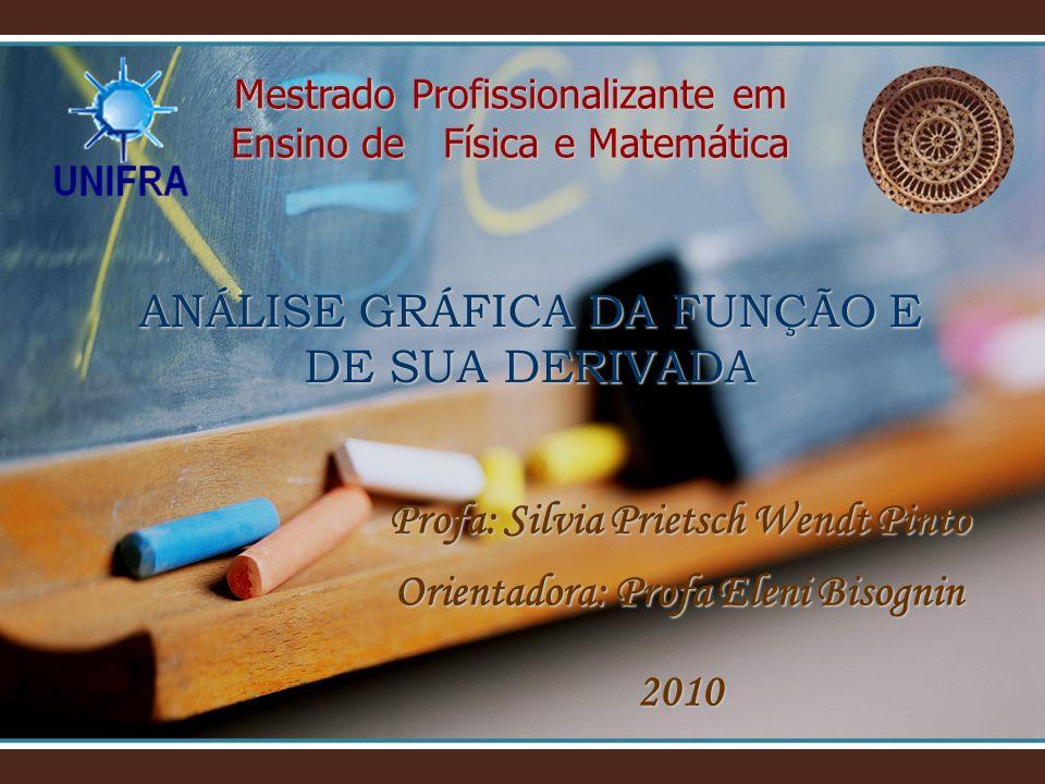 Mestrado Profissionalizante em Ensino de Física e Matemática Profa: Silvia Prietsch Wendt Pinto Orientadora: Profa Eleni Bisognin 2010 ANÁLISE GRÁFICA