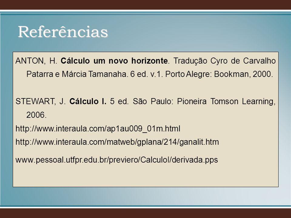ANTON, H. Cálculo um novo horizonte. Tradução Cyro de Carvalho Patarra e Márcia Tamanaha. 6 ed. v.1. Porto Alegre: Bookman, 2000. STEWART, J. Cálculo
