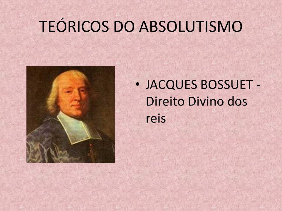 TEÓRICOS DO ABSOLUTISMO JACQUES BOSSUET - Direito Divino dos reis