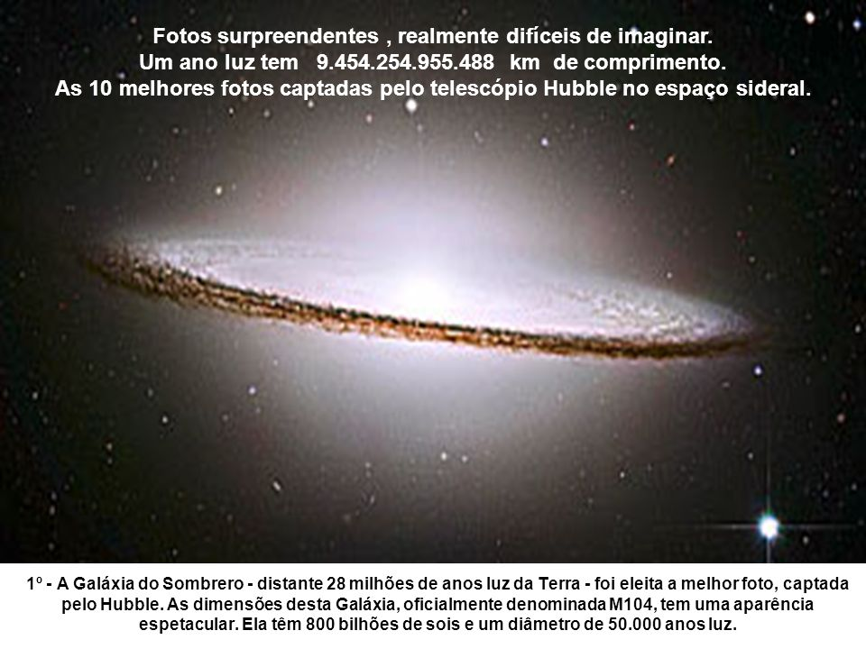 1º - A Galáxia do Sombrero - distante 28 milhões de anos luz da Terra - foi eleita a melhor foto, captada pelo Hubble.