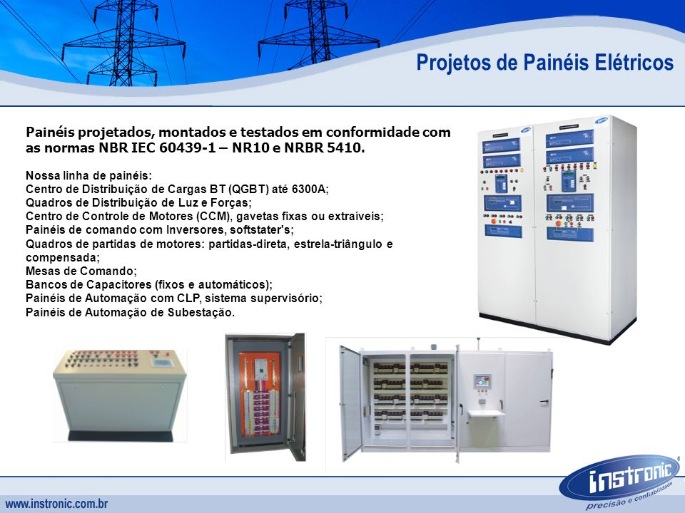 Painéis projetados, montados e testados em conformidade com as normas NBR IEC 60439-1 – NR10 e NRBR 5410. Projetos de Painéis Elétricos Nossa linha de