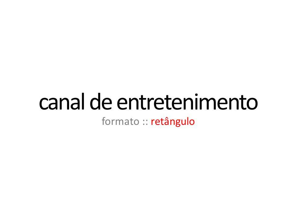 canal de entretenimento formato :: retângulo