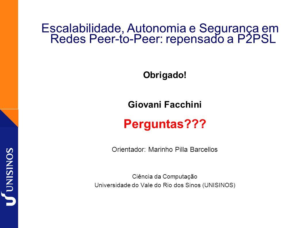 37 Escalabilidade, Autonomia e Segurança em Redes Peer-to-Peer: repensado a P2PSL Obrigado! Giovani Facchini Perguntas??? Orientador: Marinho Pilla Ba