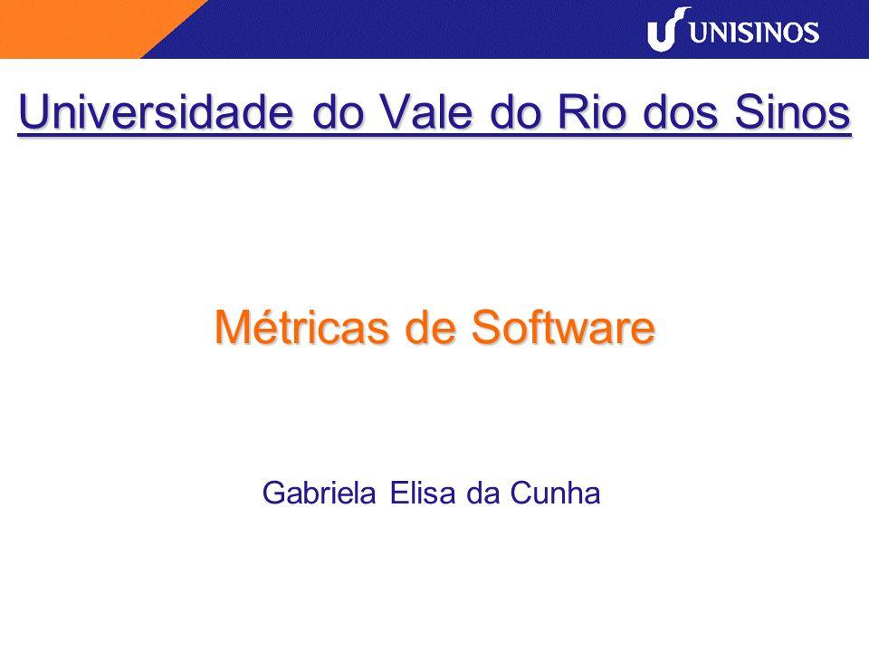 Universidade do Vale do Rio dos Sinos Métricas de Software Gabriela Elisa da Cunha