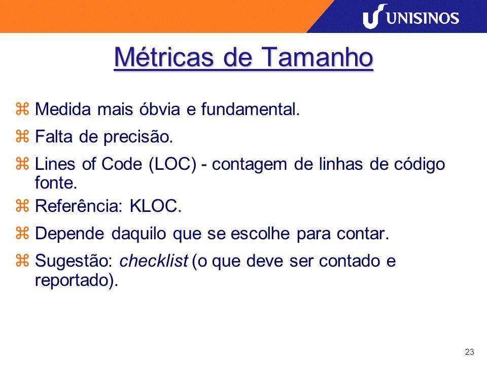23 Métricas de Tamanho zMedida mais óbvia e fundamental. zFalta de precisão. zLines of Code (LOC) - contagem de linhas de código fonte. zReferência: K