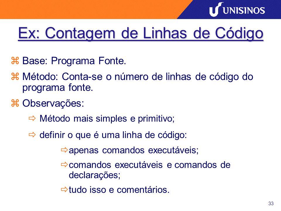 33 Ex: Contagem de Linhas de Código zBase: Programa Fonte. zMétodo: Conta-se o número de linhas de código do programa fonte. zObservações: ðMétodo mai