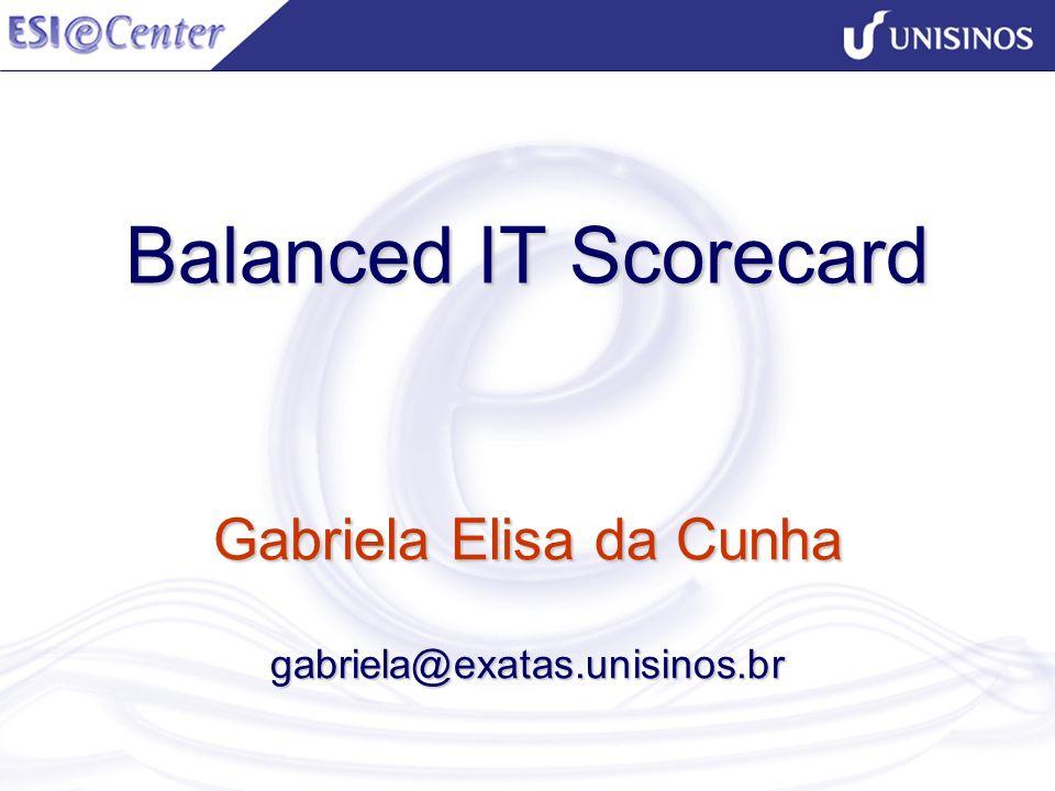 Balanced IT Scorecard Gabriela Elisa da Cunha gabriela@exatas.unisinos.br