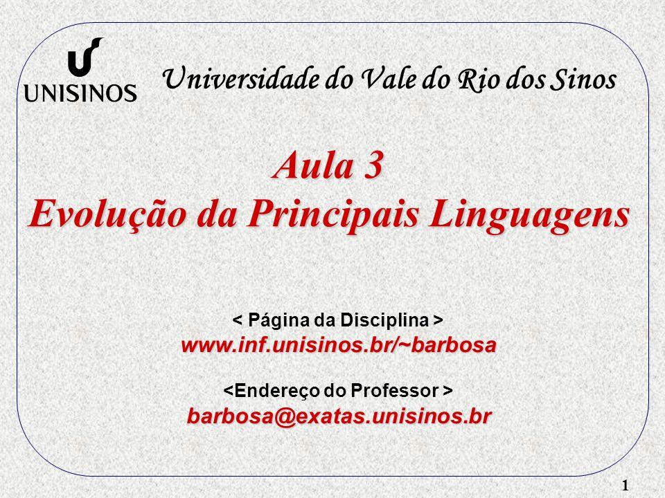 1 Aula 3 Evolução da Principais Linguagens Universidade do Vale do Rio dos Sinos www.inf.unisinos.br/~barbosa barbosa@exatas.unisinos.br