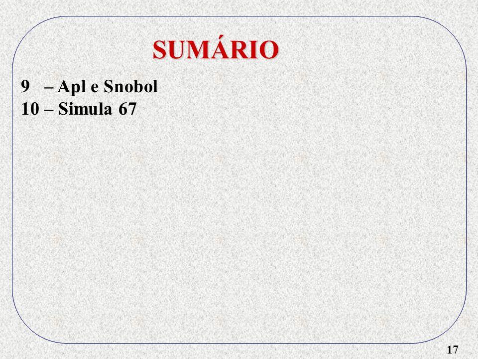 17 SUMÁRIO 9 – Apl e Snobol 10 – Simula 67