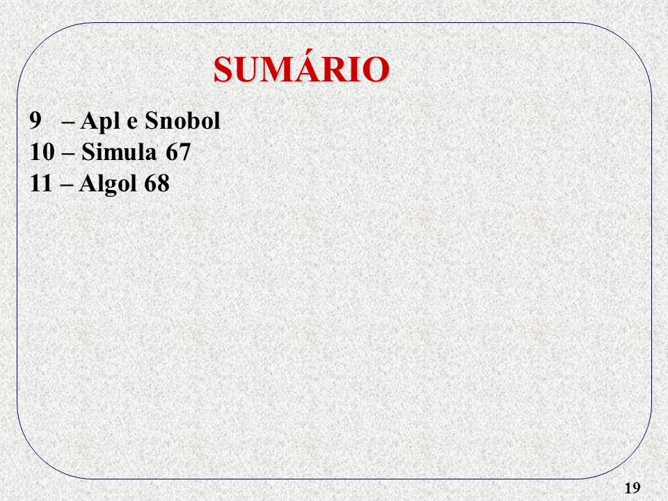 19 SUMÁRIO 9 – Apl e Snobol 10 – Simula 67 11 – Algol 68