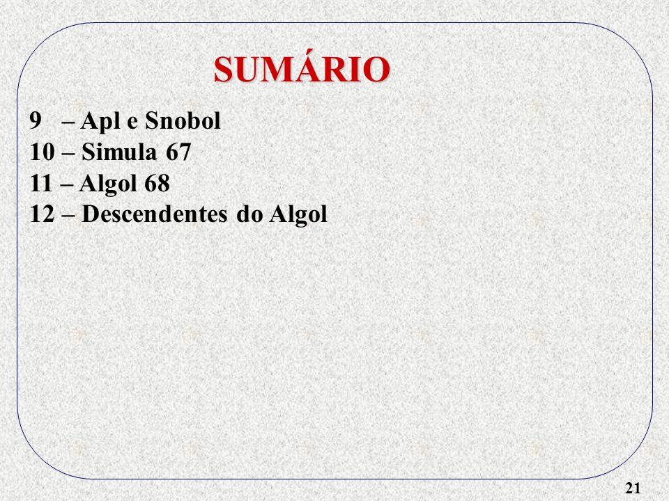 21 SUMÁRIO 9 – Apl e Snobol 10 – Simula 67 11 – Algol 68 12 – Descendentes do Algol