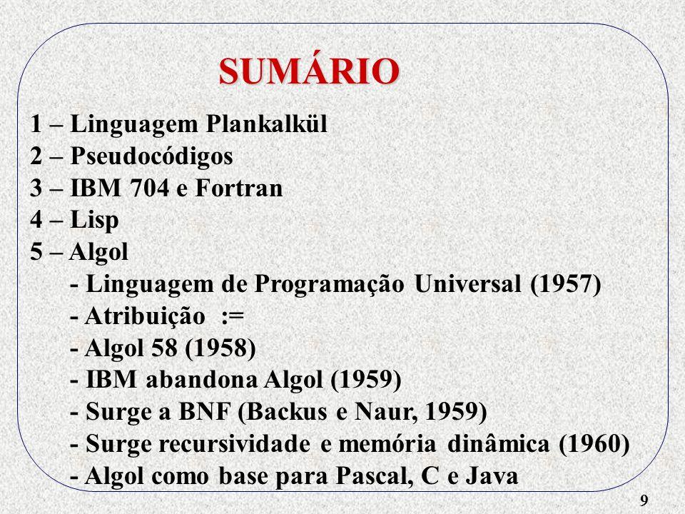 10 SUMÁRIO 1 – Linguagem Plankalkül 2 – Pseudocódigos 3 – IBM 704 e Fortran 4 – Lisp 5 – Algol 6 – Cobol