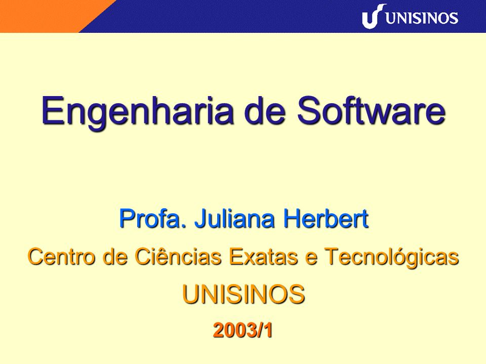 Engenharia de Software Profa. Juliana Herbert Centro de Ciências Exatas e Tecnológicas UNISINOS2003/1