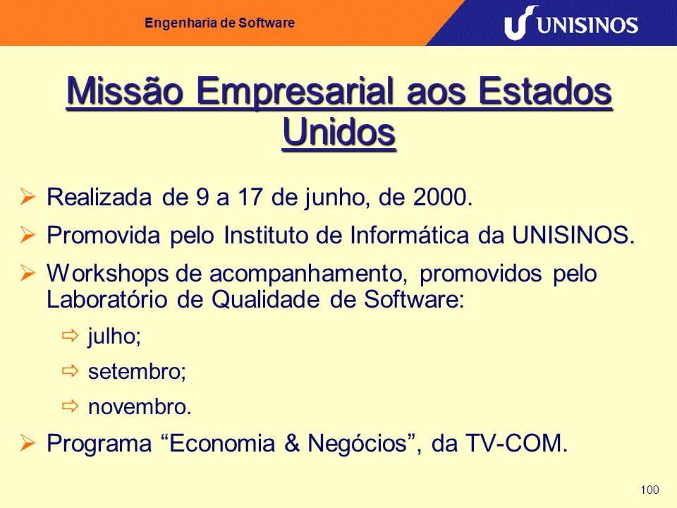 100 Engenharia de Software Missão Empresarial aos Estados Unidos Realizada de 9 a 17 de junho, de 2000. Promovida pelo Instituto de Informática da UNI