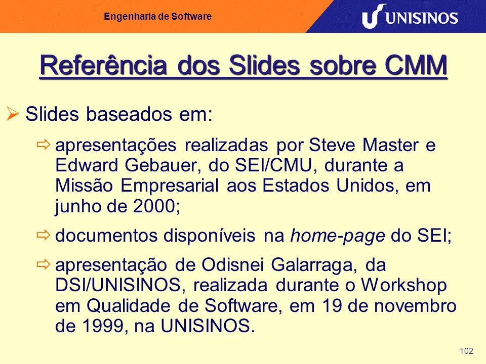 102 Engenharia de Software Referência dos Slides sobre CMM Slides baseados em: apresentações realizadas por Steve Master e Edward Gebauer, do SEI/CMU,