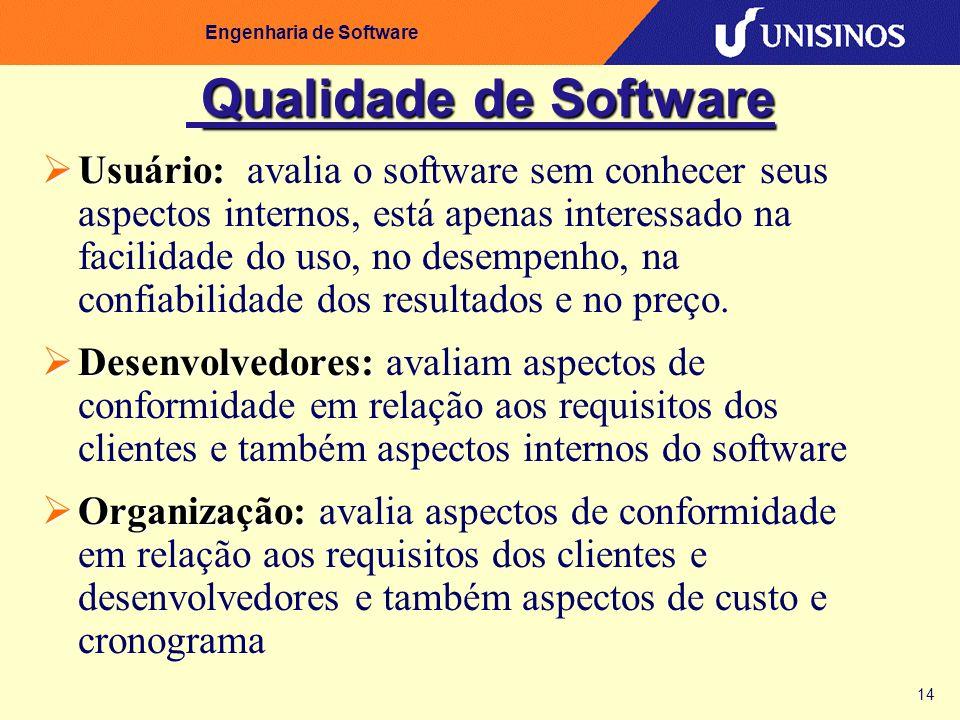 14 Engenharia de Software Qualidade de Software Usuário: Usuário: avalia o software sem conhecer seus aspectos internos, está apenas interessado na fa