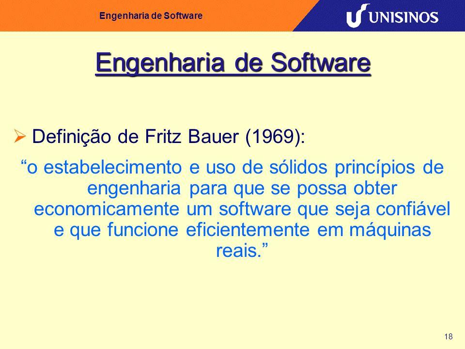 18 Engenharia de Software Definição de Fritz Bauer (1969): o estabelecimento e uso de sólidos princípios de engenharia para que se possa obter economi
