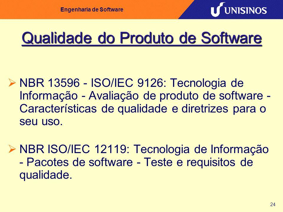 24 Engenharia de Software Qualidade do Produto de Software NBR 13596 - ISO/IEC 9126: Tecnologia de Informação - Avaliação de produto de software - Car