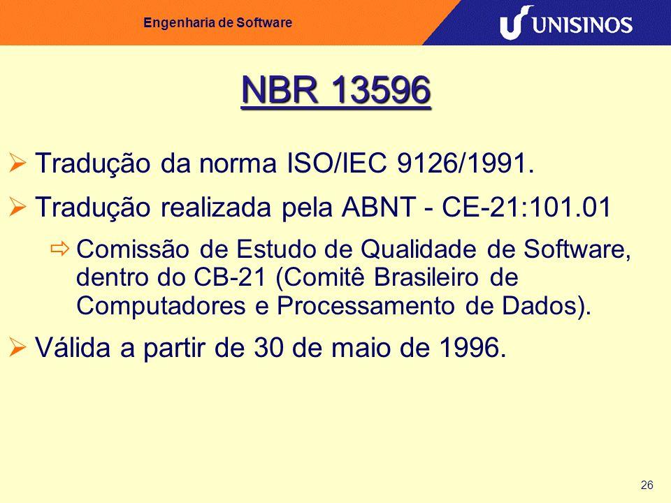 26 Engenharia de Software NBR 13596 Tradução da norma ISO/IEC 9126/1991. Tradução realizada pela ABNT - CE-21:101.01 Comissão de Estudo de Qualidade d