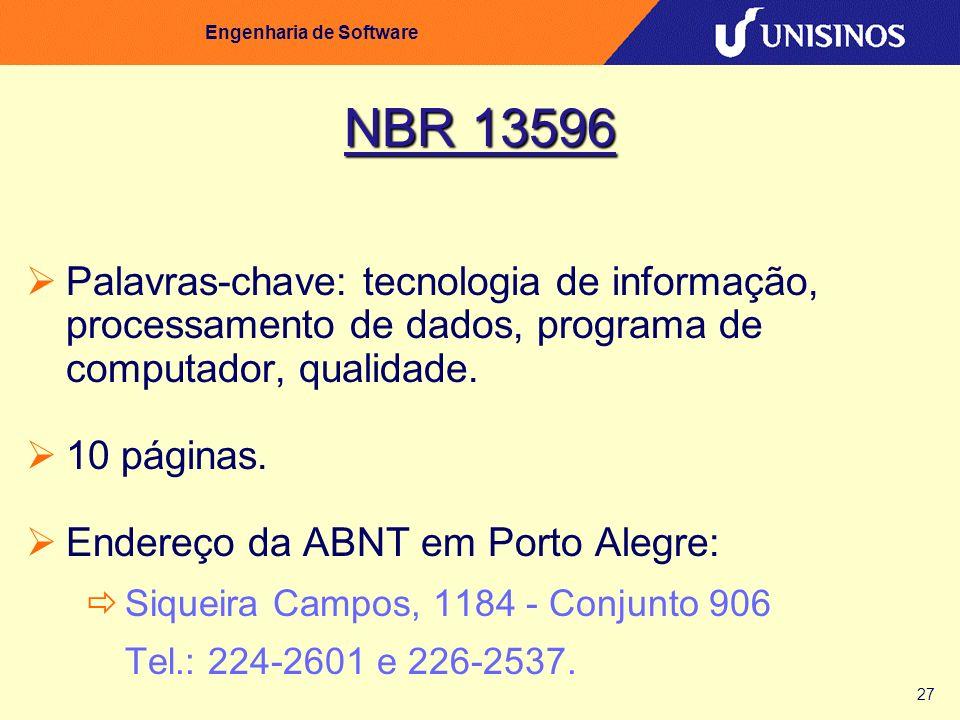 27 Engenharia de Software NBR 13596 Palavras-chave: tecnologia de informação, processamento de dados, programa de computador, qualidade. 10 páginas. E