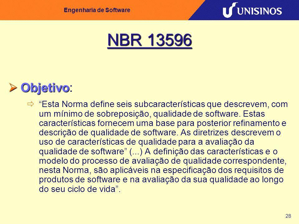 28 Engenharia de Software NBR 13596 Objetivo Objetivo: Esta Norma define seis subcaracterísticas que descrevem, com um mínimo de sobreposição, qualida