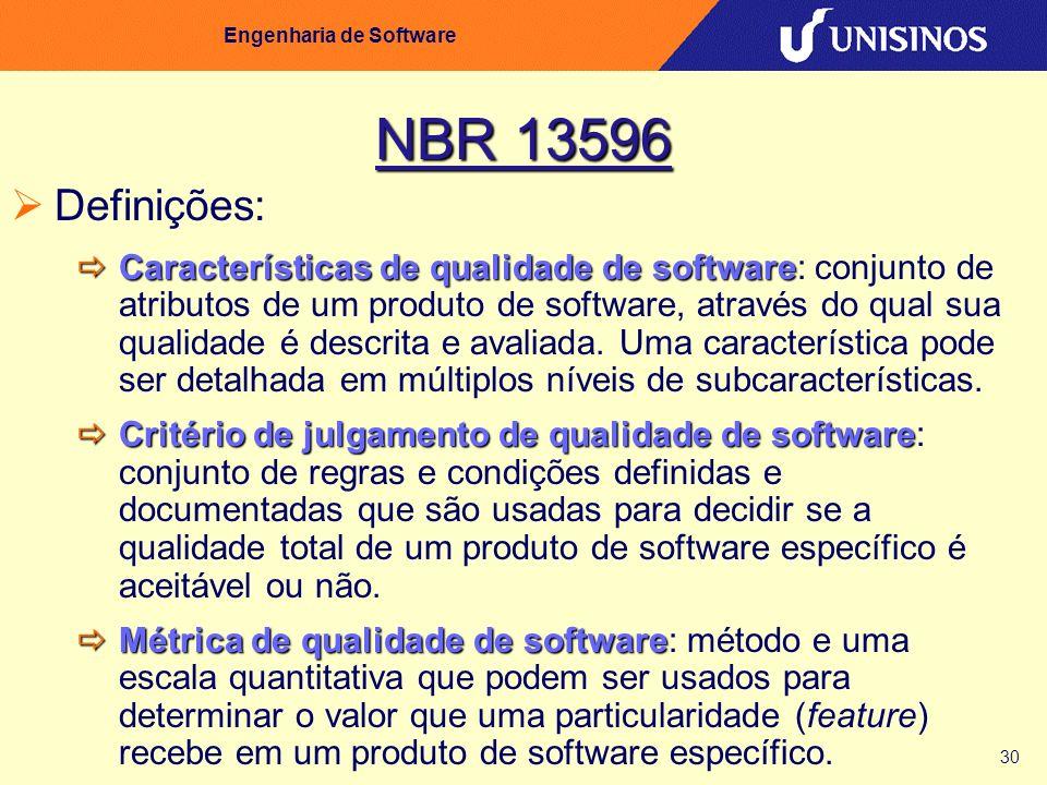30 Engenharia de Software NBR 13596 Definições: Características de qualidade de software Características de qualidade de software: conjunto de atribut