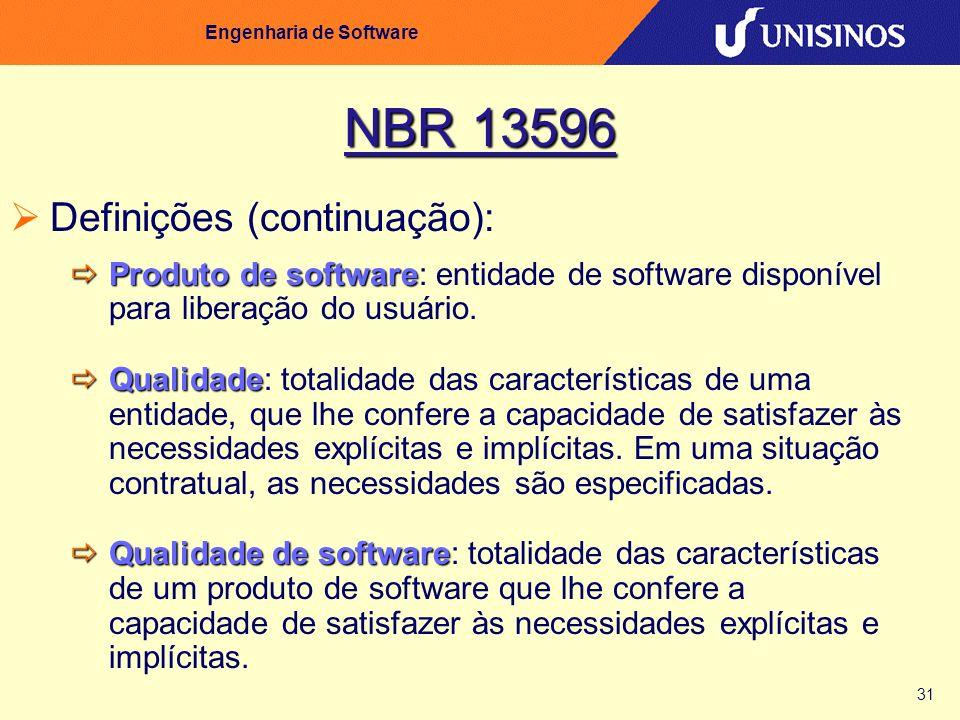 31 Engenharia de Software NBR 13596 Definições (continuação): Produto de software Produto de software: entidade de software disponível para liberação